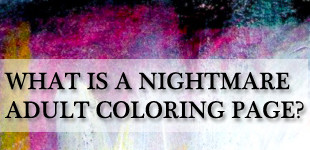 What the heck is a Nightmare Coloring Page?